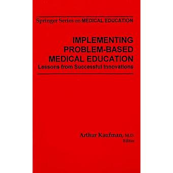 Implementing ProblemBased Medical Education Lessons Fron Successful Innovations by Kaufman & Arthur