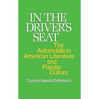 In the Drivers Seat The Automobile in American Literature and Popular Culture by Dettelbach & Cynthia Golomb