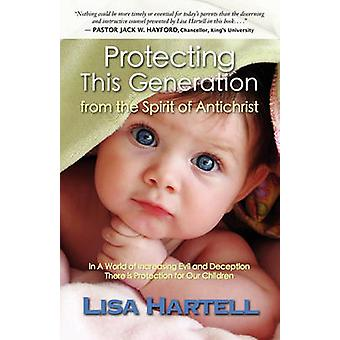 Protecting This Generation from the Spirit of Antichrist by Hartell & Lisa