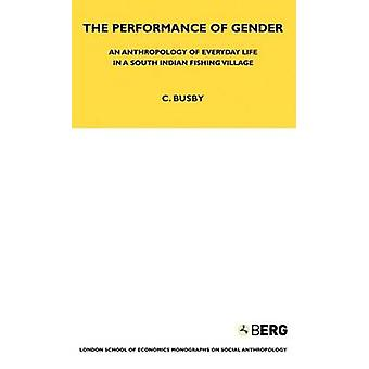 The Performance of Gender An Anthropology of Everyday Life in a South Indian Fishing Village par Cecilia Busby