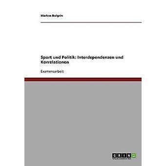 Sport Und Politik. Interdependenzen Und Korrelationen von Bulgrin & Markus