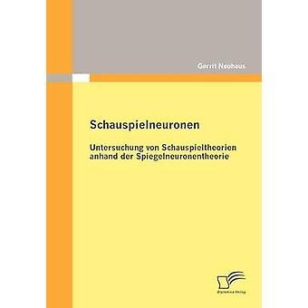 Schauspielneuronen Untersuchung von Schauspieltheorien anhand der Spiegelneuronentheorie par Neuhaus & Gerrit