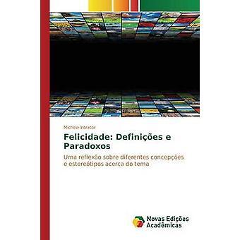 Felicidade Definies e Paradoxos av Intrator Michele