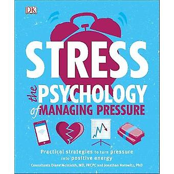 Stress The Psychology of Managing Pressure - Practical Strategies to t