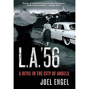 L.A. '56 - A Devil in the City of Angels by Joel Engel - 9780312591946