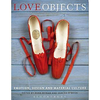 Love Objects - Emotion - Design and Material Culture by Anna Moran - S