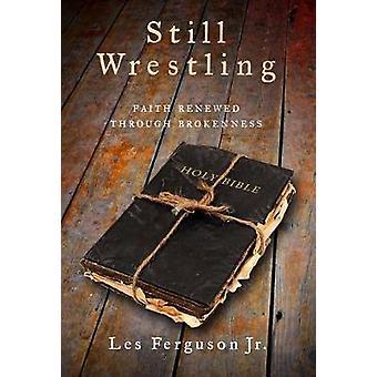Still Wrestling - Faith Renewed Through Brokenness by Les Ferguson - 9