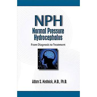 Normal Pressure Hydrocephalus - From Diagnosis to Treatment by Adam S.