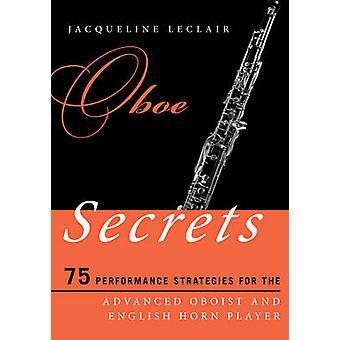 Oboe Secrets - 75 Performance Strategies for the Advanced Oboist and E