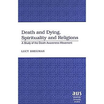 Death and Dying Spirituality and Religions  A Study of the Death Awareness Movement by Lucy Bregman