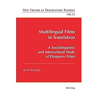 Multilingual Films in Translation: A Sociolinguistic and Intercultural Study of Diasporic Films (New Trends� in Translation Studies)
