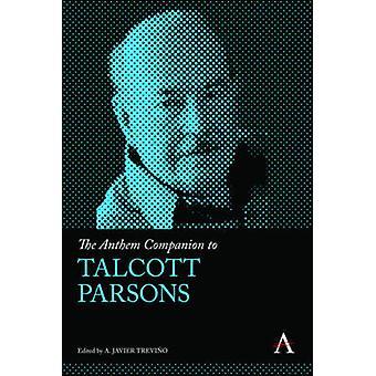 The Anthem Companion to Talcott Parsons by Trevio & A. Javier