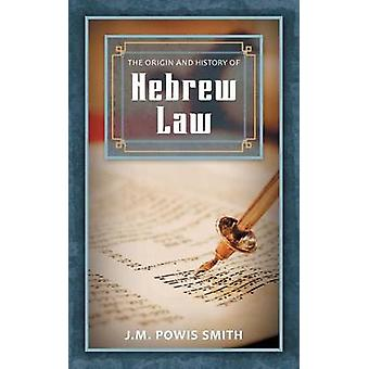 The Origin and History of Hebrew Law by Smith & J.M. Powis