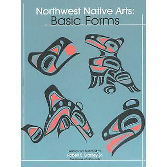 North West Native Arts - Basic Forms by Robert E. Stanley - 9780888395