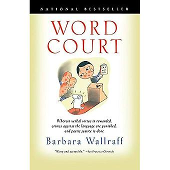 Word Court : Wherein Verbal Virtue Is Rewarded, Crimes Against the Language Are Punished and Poetic Justice Is Done