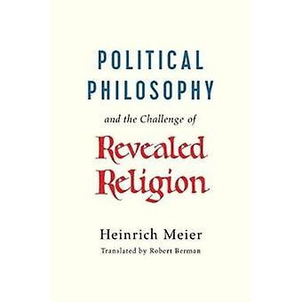 Political Philosophy and the Challenge of Revealed Religion by Heinrich Meier