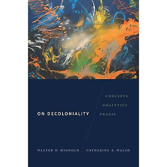 On Decoloniality by Walter D Mignolo