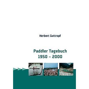 Paddler Tagebuch 1950 2000 kirjoittanut Guttropf & Herbert