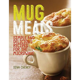 Mug Meals Delicious Microwave Recipes by Dina Cheney