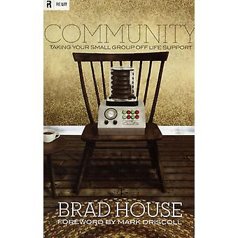 Community  Taking Your Small Group off Life Support by Brad House & Foreword by Mark Driscoll