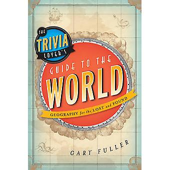 The Trivia Lovers Guide to the World di Gary Fuller