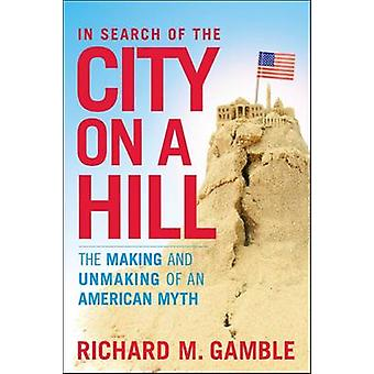 In Search of the City on a Hill by Gamble & Richard M.