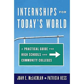 Internships for Todays World A Practical Guide for High Schools and Community Colleges by McLachlan & Joan E.