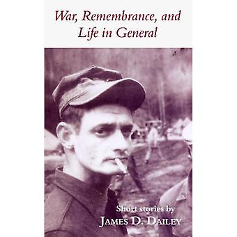 War Remembrance and Life in General by Dailey & James & D.