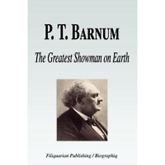 P. T. Barnum  The Greatest Showman on Earth Biography by Biographiq