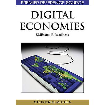 Digital Economies Smes and EReadiness by Mutula & Stephen M.