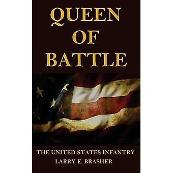 Queen of Battle The United States Infantry by Brasher & Larry E