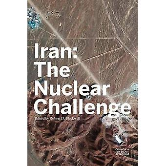 Iran The Nuclear Challenge by Blackwill & Robert D.