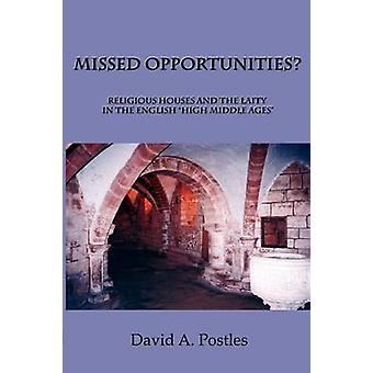 MISSED OPPORTUNITIES Religious Houses and the Laity in the English High Middle Ages by Postles & David A