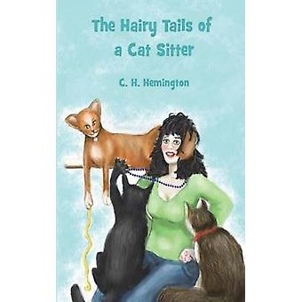 The Hairy Tails of a Cat Sitter by Hemington & C. H.