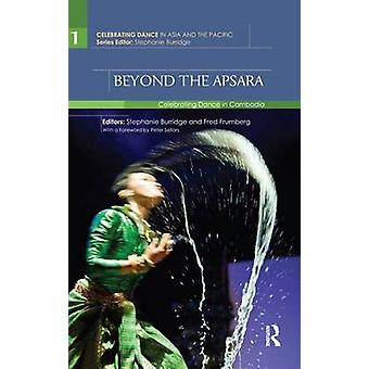 Beyond the Apsara  Celebrating Dance in Cambodia by Burridge & Stephanie