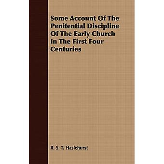 Some Account Of The Penitential Discipline Of The Early Church In The First Four Centuries by Haslehurst & R. S. T.