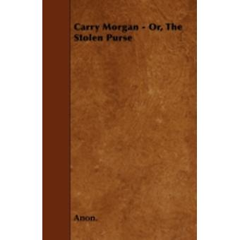Carry Morgan  Or The Stolen Purse by Anon.
