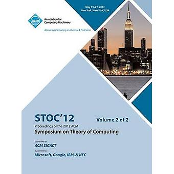 STOC 12 Proceedings of the 2012 ACM Symposium on Theory of Computing V2 by STOC 12 Conference Committee