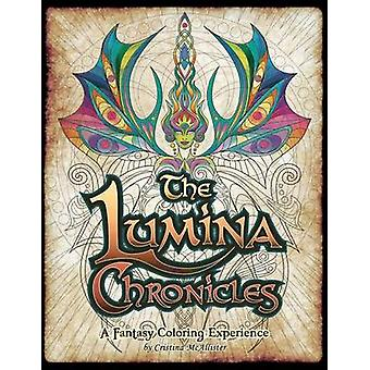 The Lumina Chronicles A Fantasy Coloring Experience by McAllister & Cristina D