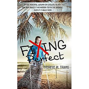 Fixing Perfect by Travis & Therese M.