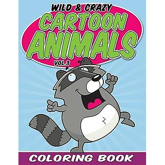 Wild  Crazy Cartoon Animals Coloring Book Volume 3 by Packer & Bowe