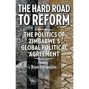 The Hard Road to Reform. the Politics of Zimbabwes Global Political Agreement by Raftopolos & Brian