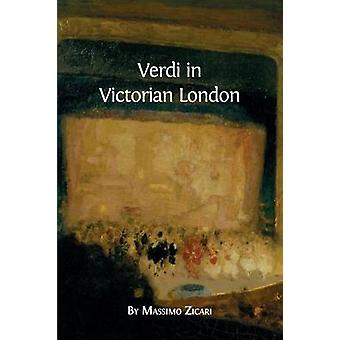 Verdi in Victorian London by Zicari & Massimo