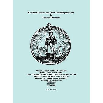 Civil War Veterans and Union Troop Organizations in Southeast Missouri by Schmidt & Bob