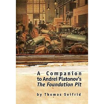 A Companion to Andrei Platonovs the Foundation Pit by Seifrid & Thomas