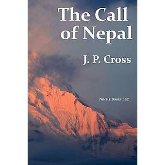 The Call of Nepal My Life In the Himalayan Homeland of Britains Gurkha Soldiers by Cross & J P