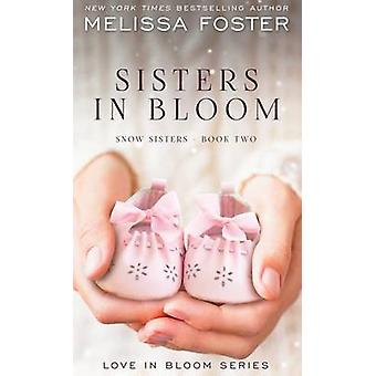 Sisters in Bloom Love in Bloom Snow Sisters Book 2 by Foster & Melissa