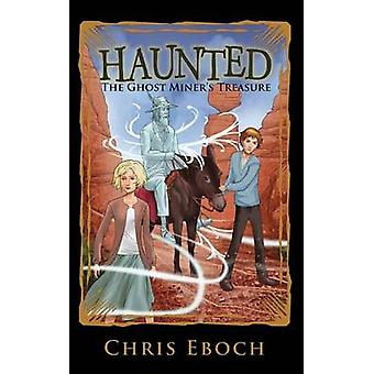 The Ghost Miners Treasure by Eboch & Chris
