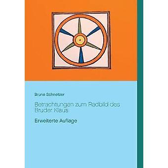 Betrachtungen zum Radbild des Bruder KlausErweiterte Auflage de Schnetzer & Bruno