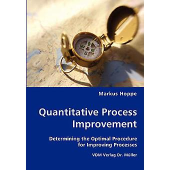 Quantitative Process Improvement Determining the Optimal Procedure for Improving Processes by Hoppe & Markus